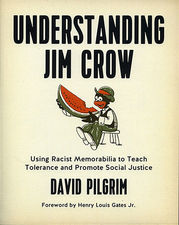 Understanding Jim Crow: Using Racist Memorabilia to Teach Tolerance and Promote Social Justice by Dr. David Pilgrim - Available from PM Press